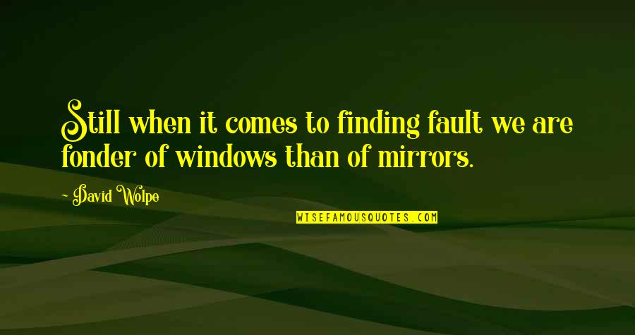Faults Quotes By David Wolpe: Still when it comes to finding fault we