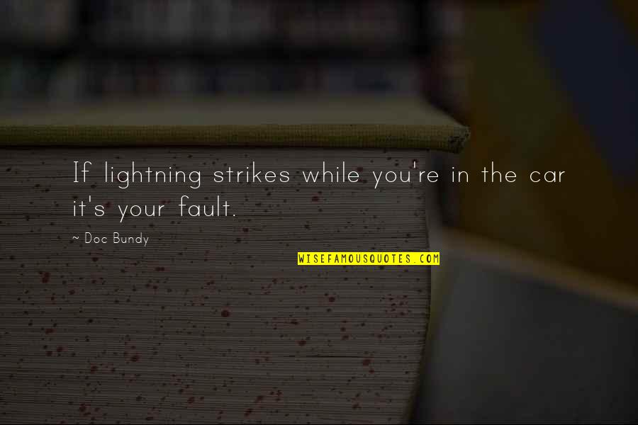 Faults Quotes By Doc Bundy: If lightning strikes while you're in the car