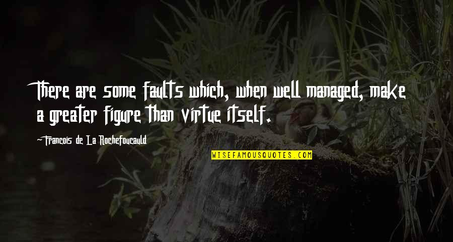 Faults Quotes By Francois De La Rochefoucauld: There are some faults which, when well managed,