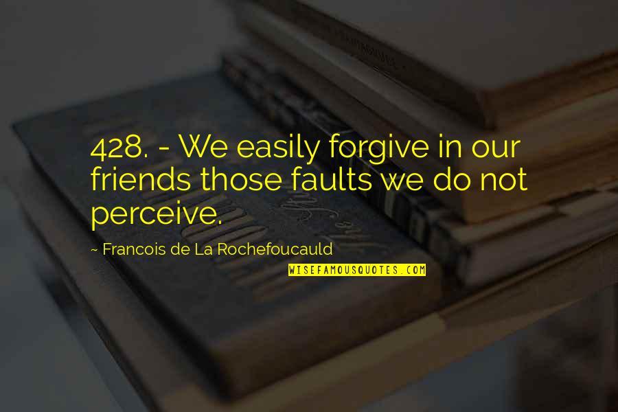 Faults Quotes By Francois De La Rochefoucauld: 428. - We easily forgive in our friends