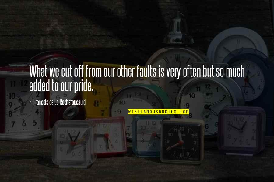 Faults Quotes By Francois De La Rochefoucauld: What we cut off from our other faults