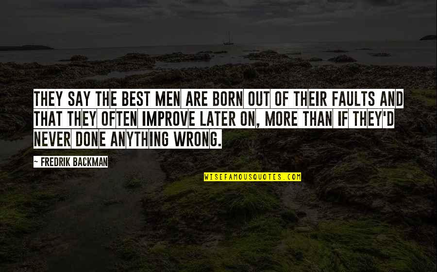 Faults Quotes By Fredrik Backman: They say the best men are born out
