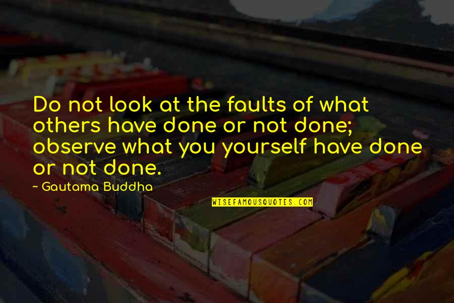 Faults Quotes By Gautama Buddha: Do not look at the faults of what
