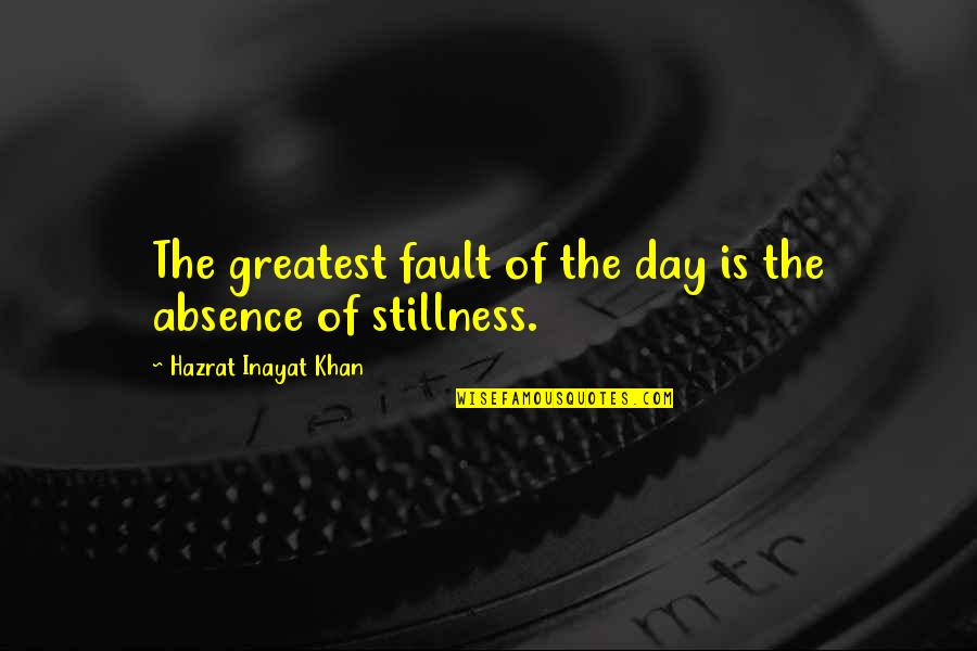 Faults Quotes By Hazrat Inayat Khan: The greatest fault of the day is the