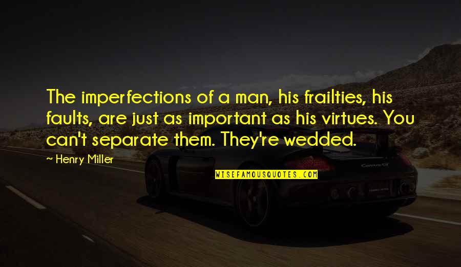 Faults Quotes By Henry Miller: The imperfections of a man, his frailties, his