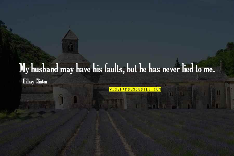 Faults Quotes By Hillary Clinton: My husband may have his faults, but he