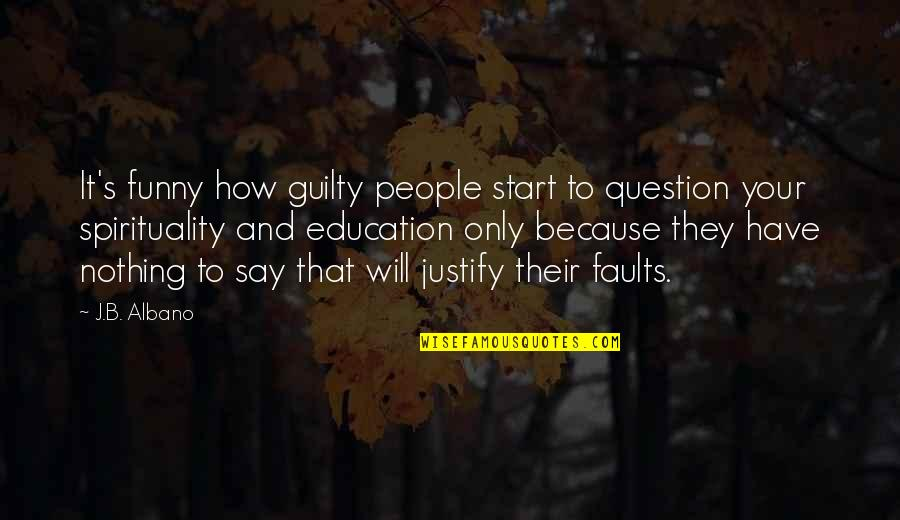 Faults Quotes By J.B. Albano: It's funny how guilty people start to question