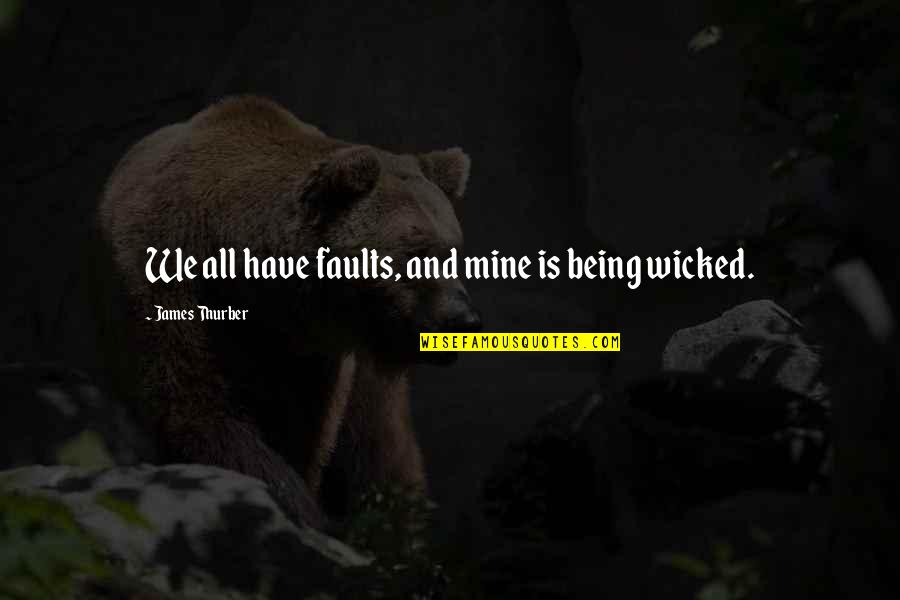 Faults Quotes By James Thurber: We all have faults, and mine is being