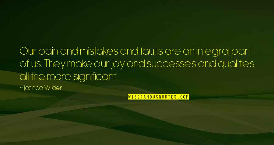 Faults Quotes By Jasinda Wilder: Our pain and mistakes and faults are an