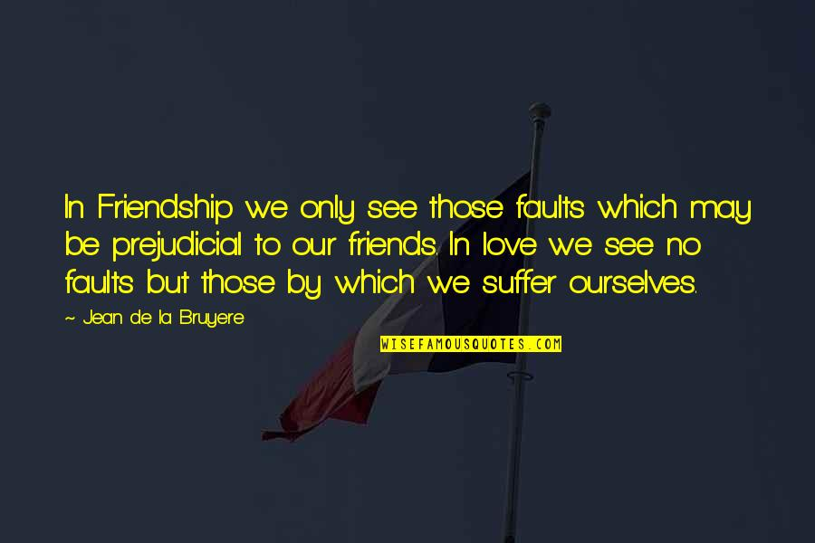 Faults Quotes By Jean De La Bruyere: In Friendship we only see those faults which