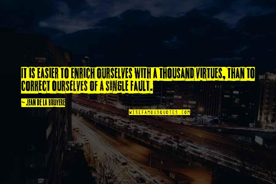 Faults Quotes By Jean De La Bruyere: It is easier to enrich ourselves with a