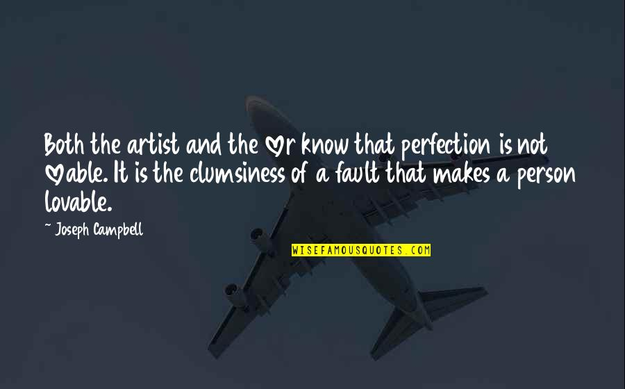 Faults Quotes By Joseph Campbell: Both the artist and the lover know that