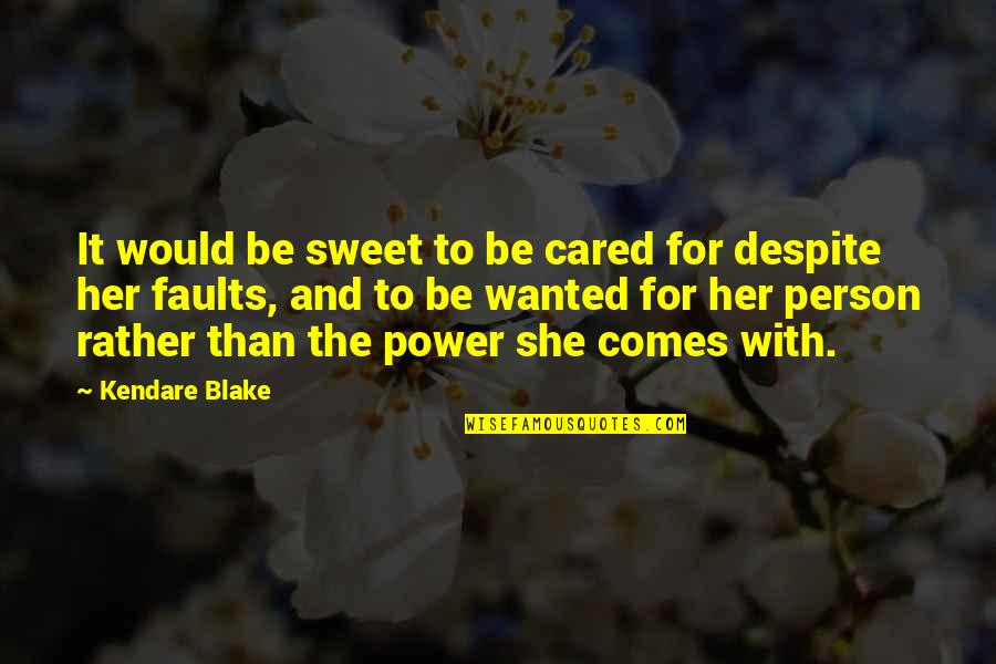 Faults Quotes By Kendare Blake: It would be sweet to be cared for