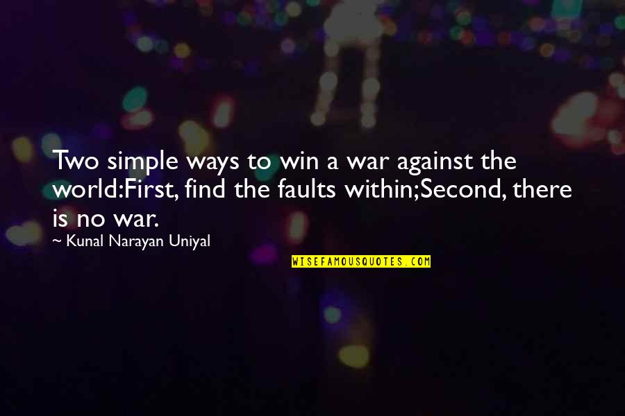 Faults Quotes By Kunal Narayan Uniyal: Two simple ways to win a war against