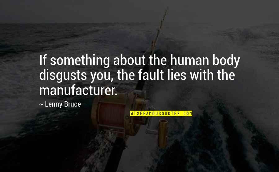 Faults Quotes By Lenny Bruce: If something about the human body disgusts you,