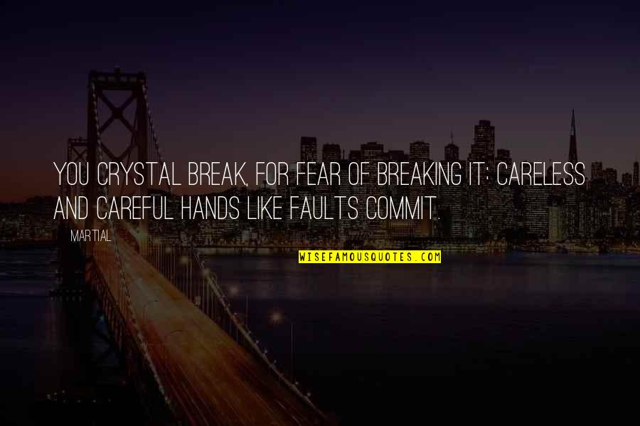 Faults Quotes By Martial: You crystal break, for fear of breaking it: