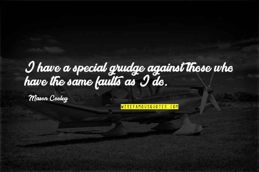 Faults Quotes By Mason Cooley: I have a special grudge against those who