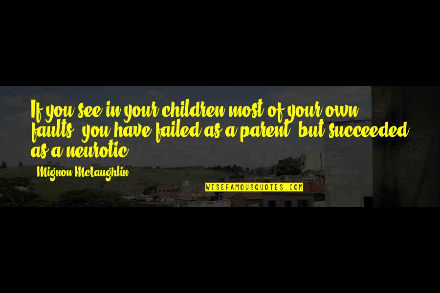 Faults Quotes By Mignon McLaughlin: If you see in your children most of