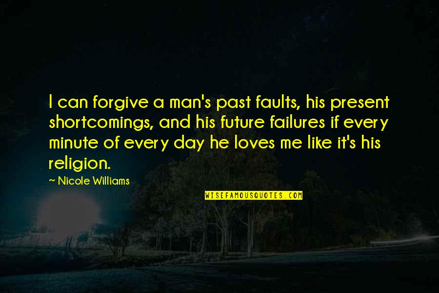Faults Quotes By Nicole Williams: I can forgive a man's past faults, his