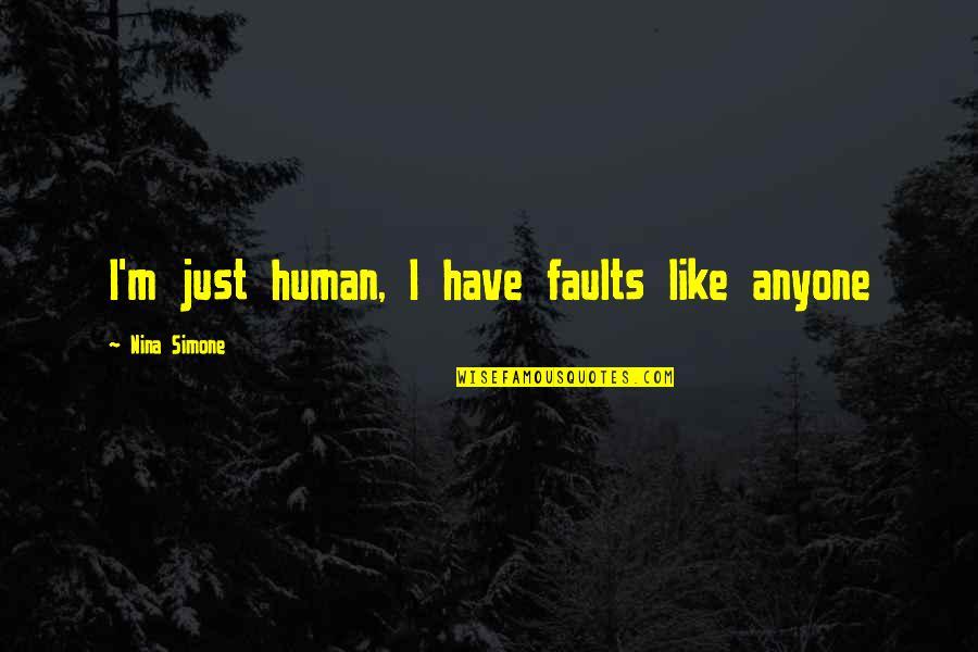Faults Quotes By Nina Simone: I'm just human, I have faults like anyone