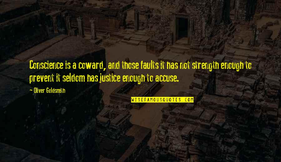 Faults Quotes By Oliver Goldsmith: Conscience is a coward, and those faults it