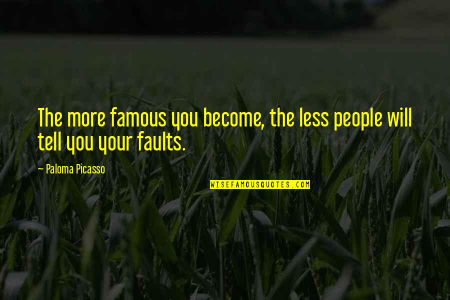 Faults Quotes By Paloma Picasso: The more famous you become, the less people
