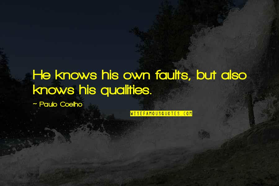 Faults Quotes By Paulo Coelho: He knows his own faults, but also knows