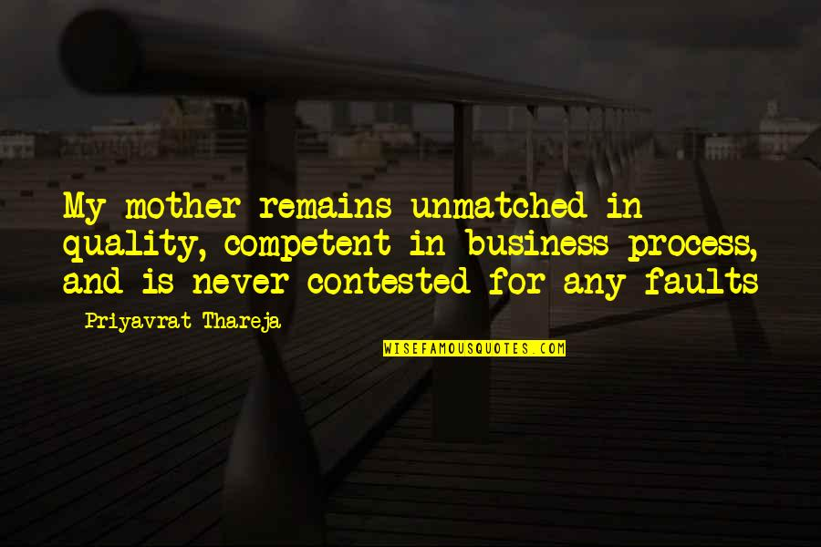 Faults Quotes By Priyavrat Thareja: My mother remains unmatched in quality, competent in