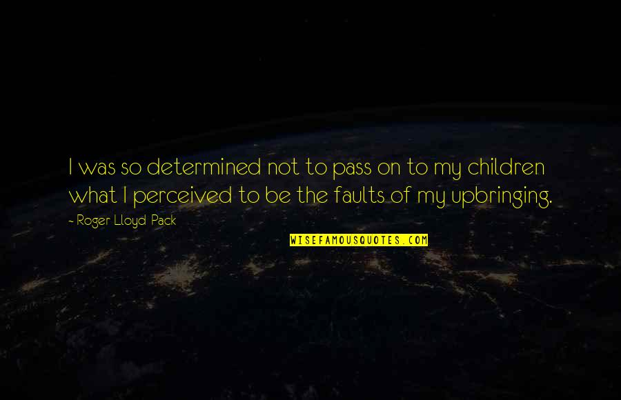 Faults Quotes By Roger Lloyd-Pack: I was so determined not to pass on