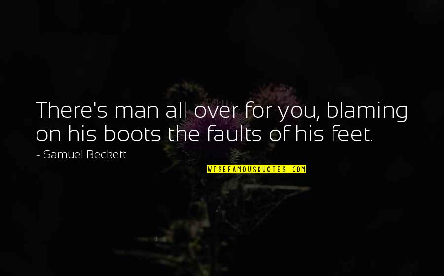 Faults Quotes By Samuel Beckett: There's man all over for you, blaming on