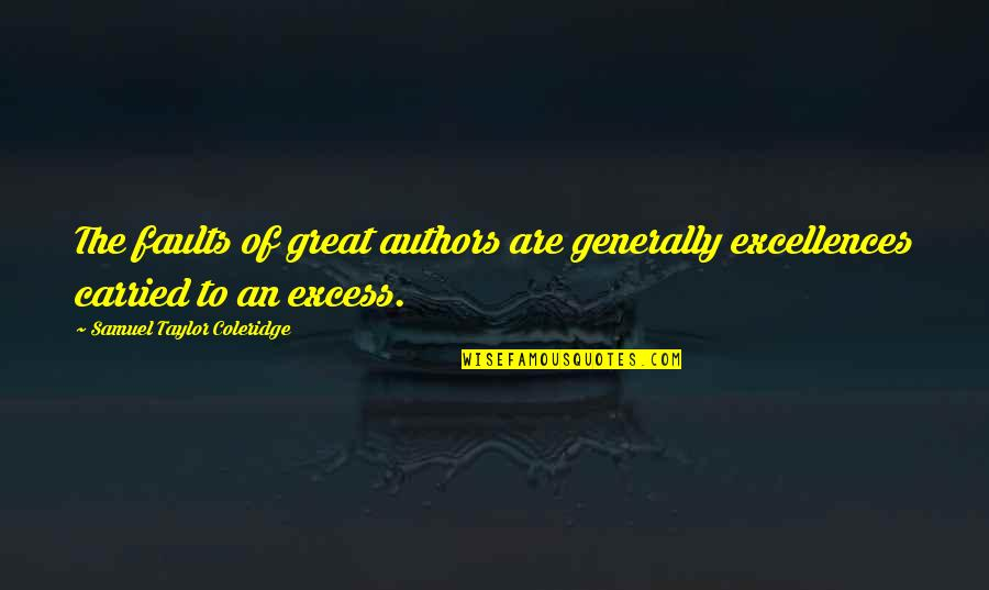 Faults Quotes By Samuel Taylor Coleridge: The faults of great authors are generally excellences