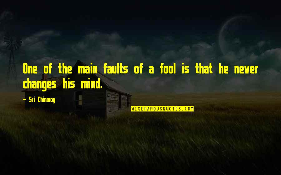 Faults Quotes By Sri Chinmoy: One of the main faults of a fool