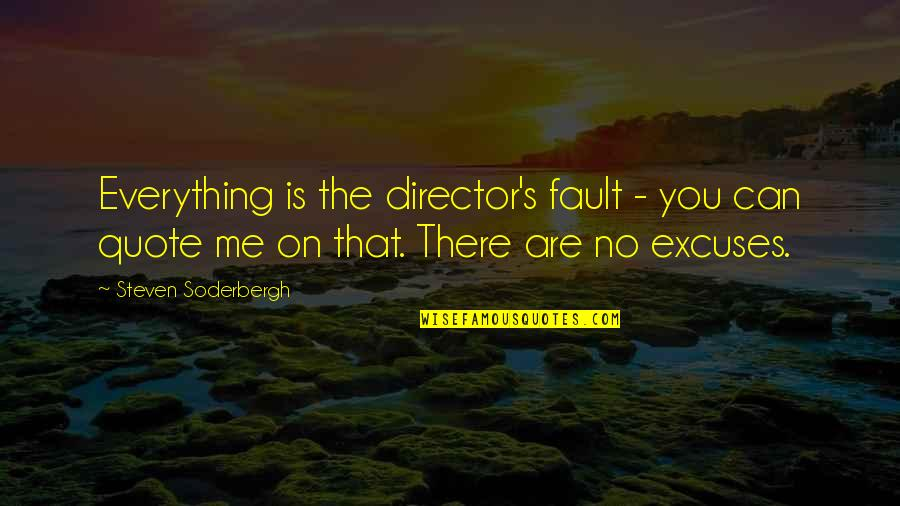 Faults Quotes By Steven Soderbergh: Everything is the director's fault - you can