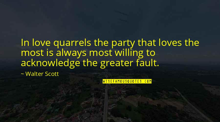 Faults Quotes By Walter Scott: In love quarrels the party that loves the