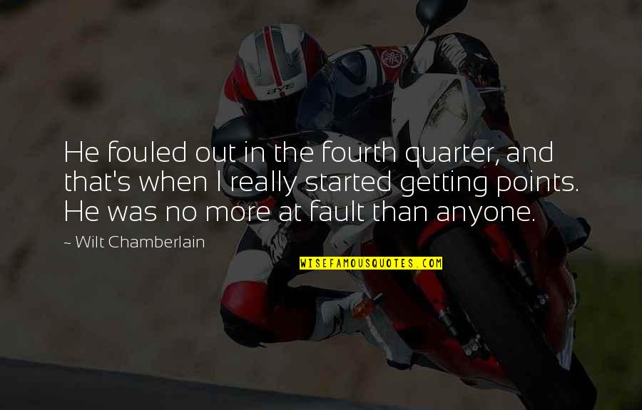 Faults Quotes By Wilt Chamberlain: He fouled out in the fourth quarter, and