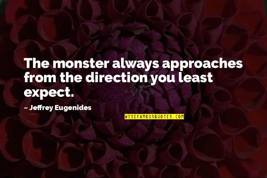 Faux Fur Quotes By Jeffrey Eugenides: The monster always approaches from the direction you