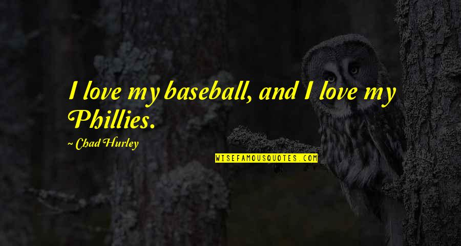 Favicon Quotes By Chad Hurley: I love my baseball, and I love my