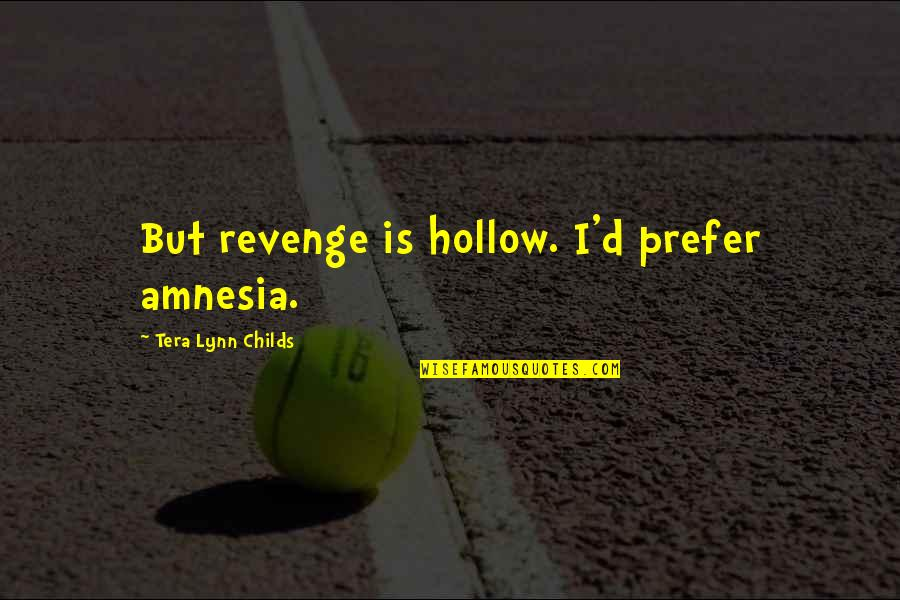 Favicon Quotes By Tera Lynn Childs: But revenge is hollow. I'd prefer amnesia.