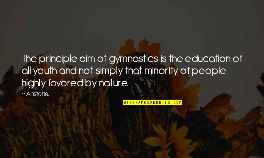 Favored Quotes By Aristotle.: The principle aim of gymnastics is the education
