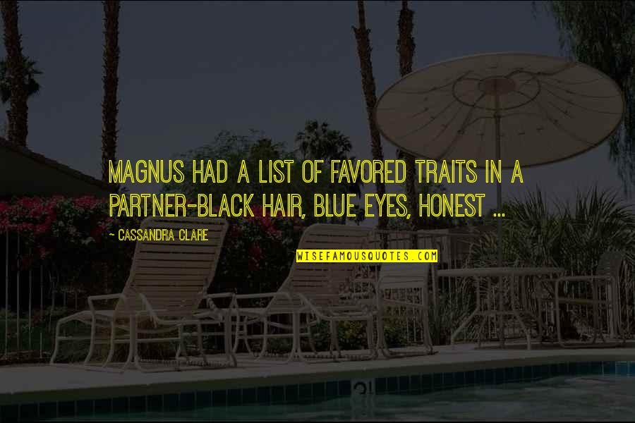 Favored Quotes By Cassandra Clare: Magnus had a list of favored traits in