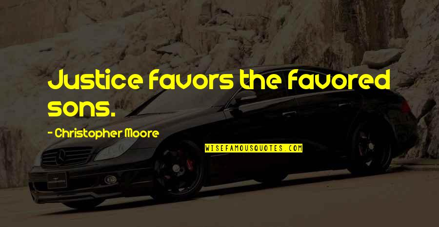 Favored Quotes By Christopher Moore: Justice favors the favored sons.