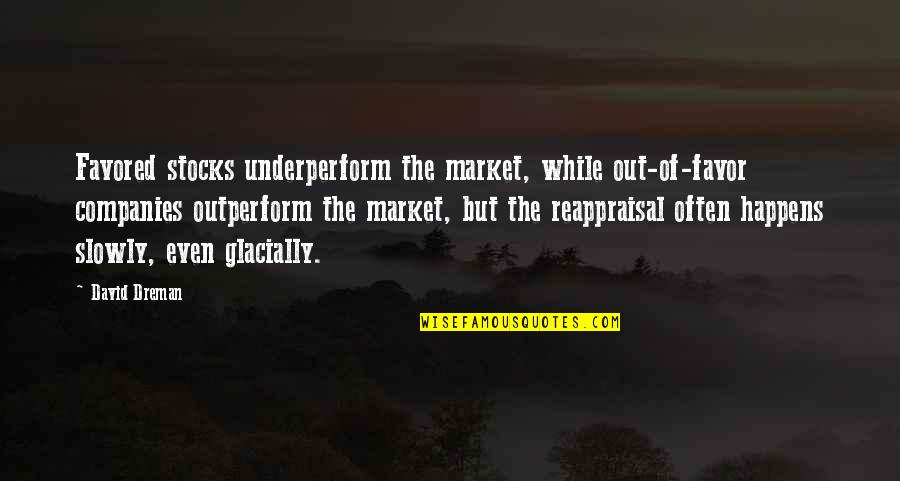 Favored Quotes By David Dreman: Favored stocks underperform the market, while out-of-favor companies