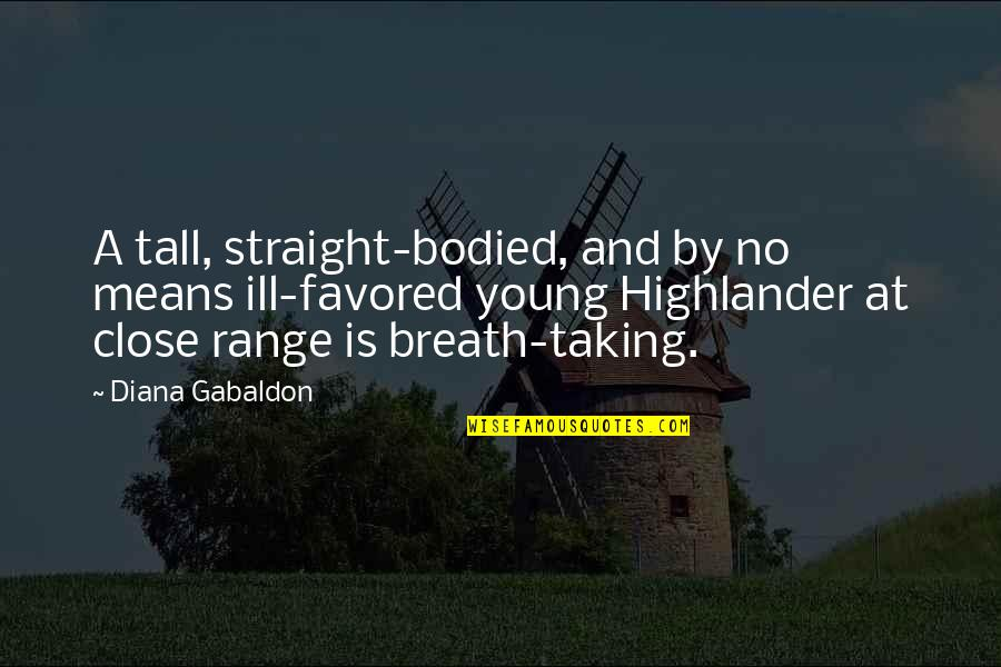 Favored Quotes By Diana Gabaldon: A tall, straight-bodied, and by no means ill-favored