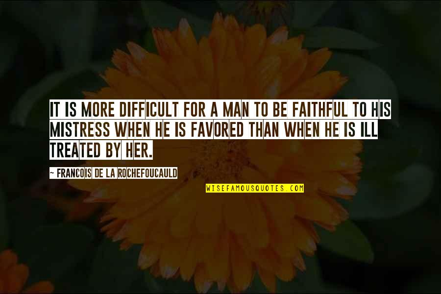 Favored Quotes By Francois De La Rochefoucauld: It is more difficult for a man to