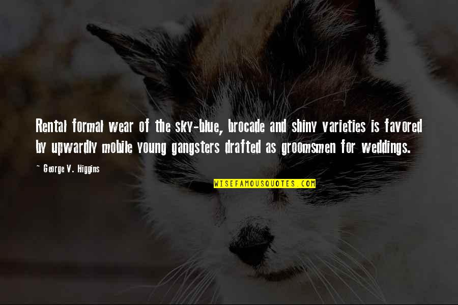 Favored Quotes By George V. Higgins: Rental formal wear of the sky-blue, brocade and