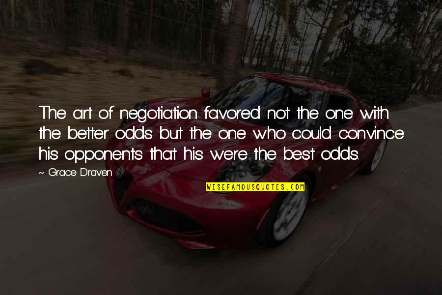 Favored Quotes By Grace Draven: The art of negotiation favored not the one