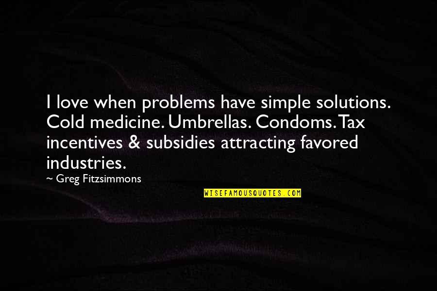 Favored Quotes By Greg Fitzsimmons: I love when problems have simple solutions. Cold