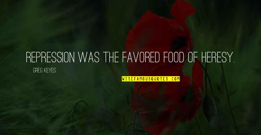 Favored Quotes By Greg Keyes: Repression was the favored food of heresy.