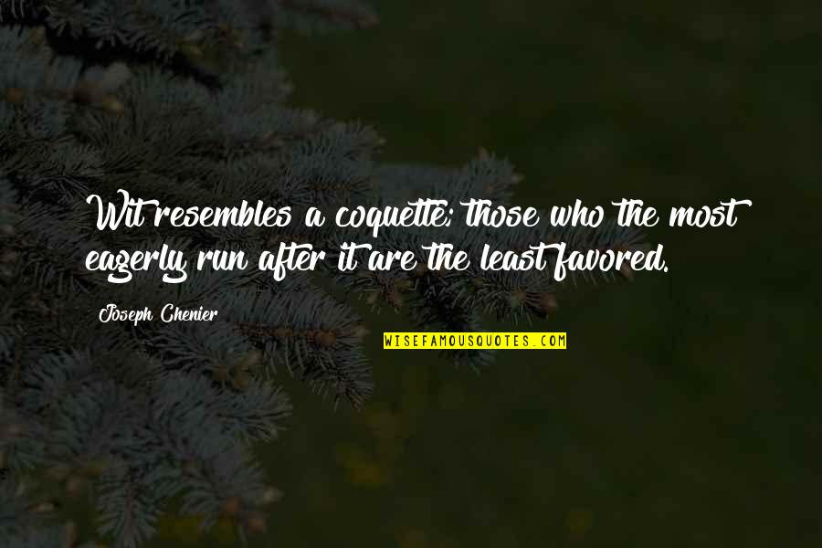 Favored Quotes By Joseph Chenier: Wit resembles a coquette; those who the most