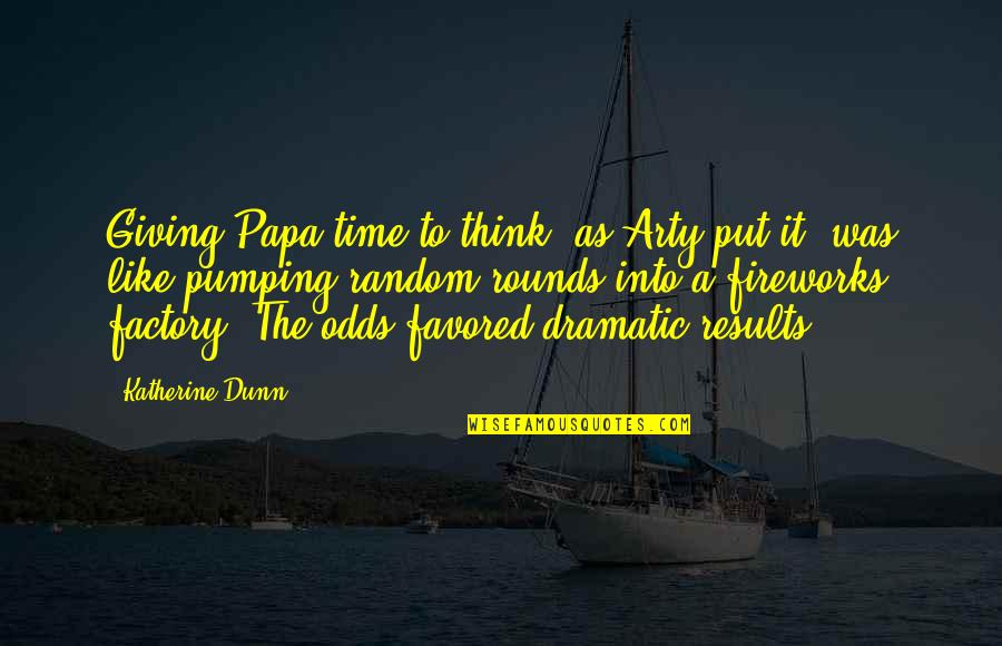Favored Quotes By Katherine Dunn: Giving Papa time to think, as Arty put
